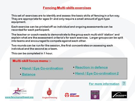 Www.fencingnortheast.org England Fencing Fencing Multi-skills exercises This set of exercises are to identify and assess the basic skills of fencing in.