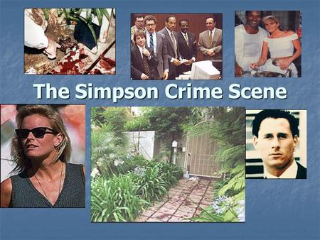 The Simpson Crime Scene. Major Players OJ Nicole Brown.