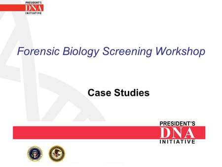 Forensic Biology Screening Workshop Case Studies.
