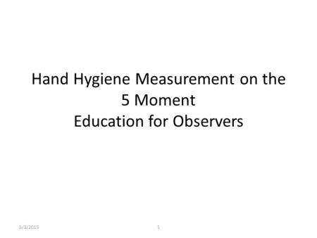 Hand Hygiene Measurement on the 5 Moment Education for Observers