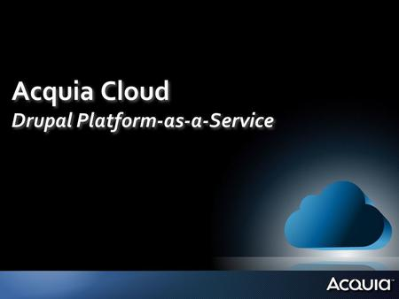 "Acquia Cloud Drupal Platform-as-a-Service. Market Size [1,00,000+ sites] Innovation [10,000+ modules] Community [500,000+ members] ""… is as much a Social."
