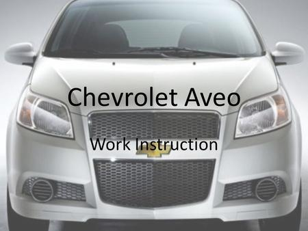 Chevrolet Aveo Work Instruction Under Hood I.P. inspectors collect pamphlets (Owner's manual, OnStar, XM radio) and proceed to car where they record.