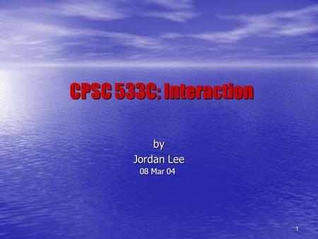 1 CPSC 533C: Interaction by Jordan Lee 08 Mar 04.