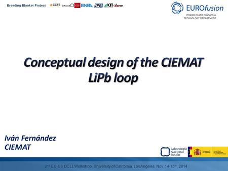 Iván Fernández CIEMAT 2 nd EU-US DCLL Workshop, University of California, Los Angeles, Nov. 14-15 th, 2014.