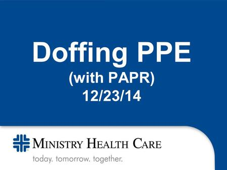 Doffing PPE (with PAPR) 12/23/14. 1. Requires that the trained observer be donned in level 1 PPE *This associate will read aloud each step of the doffing.