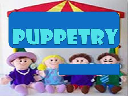 Allyssa Ayrand Nava. Puppetry - is a form of theatre or performance which involves the manipulation of puppets.