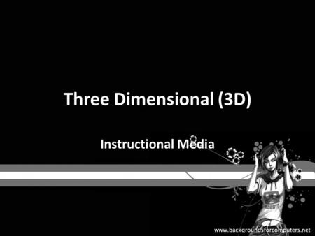 Three Dimensional (3D) Instructional Media. What is 3-D? It is a frame work to discuss an dimprove various kinds of instructional design languages and.