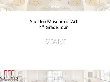 START Sheldon Museum of Art 4 th Grade Tour. 1 Museums Collecting Preserving Collecting Interpreting Visiting Click on a picture to learn more.