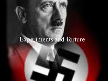 Experiments and Torture. EXPERIMENTATION Experiments and Torture Some of the information is taken from Nazi Human Experimentation.