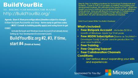 BuildYourBiz 101 - BUILDING YOUR INFRASTRUCTURE IN AZURE  What's Included: Free BizSpark Account – Includes $150 a month of Windows.
