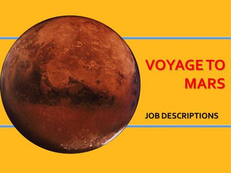 VOYAGE TO MARS JOB DESCRIPTIONS. VOYAGE TO MARS JOB DESCRIPTIONS.