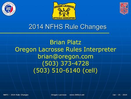NHFS – 2014 Rule Changes Oregon Lacrosse  Jan – 25 - 2014 2014 NFHS Rule Changes Brian Platz Oregon Lacrosse Rules Interpreter