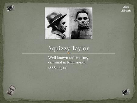 Squizzy Taylor Well known 20th century criminal in Richmond.