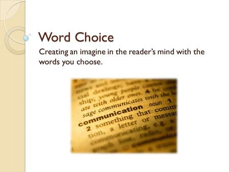 Word Choice Creating an imagine in the reader's mind with the words you choose.