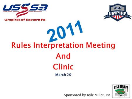 2011 Rules Interpretation Meeting And Clinic March 20 Sponsored by Kyle Miller, Inc.