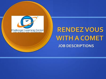 RENDEZ VOUS WITH A COMET JOB DESCRIPTIONS. RENDEZVOUS WITH A COMET JOB DESCRIPTIONS.