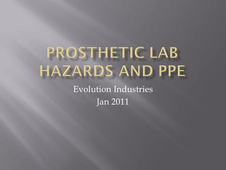 Evolution Industries Jan 2011.  It is important to identify hazards that are specific to prosthetic labs.  For each hazard identified, the Personal.