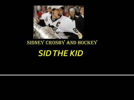 Sidney Crosby and Hockey The NHL (National Hockey League) started as the NHA (National Hockey Association).
