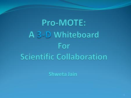 Shweta Jain 1. Motivation ProMOTE Introduction Architectural Choices Pro-MOTE system Architecture Experimentation Conclusion and Future Work Acknowledgement.