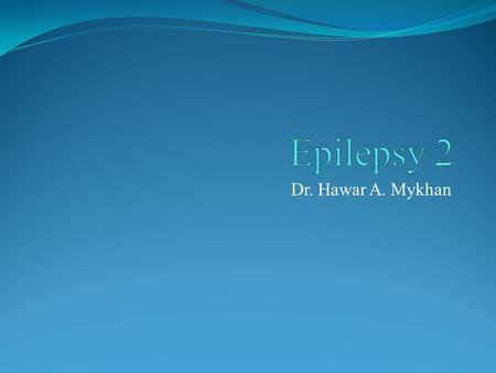 Dr. Hawar A. Mykhan. Epilepsy and Pregnancy Most women with epilepsy who become pregnant will have an uncomplicated gestation and deliver a normal baby.
