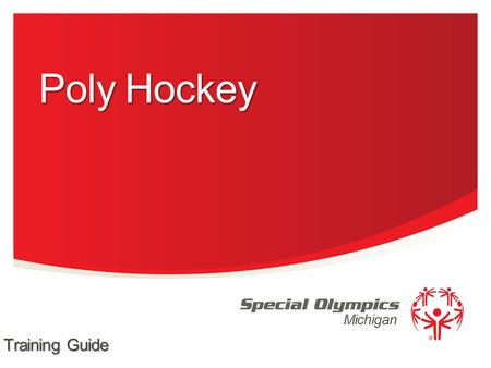 Michigan Poly Hockey Training Guide. Team Competition Unified Team Competition Individual Skills Competition 2 Special Olympics Michigan Events Offered.