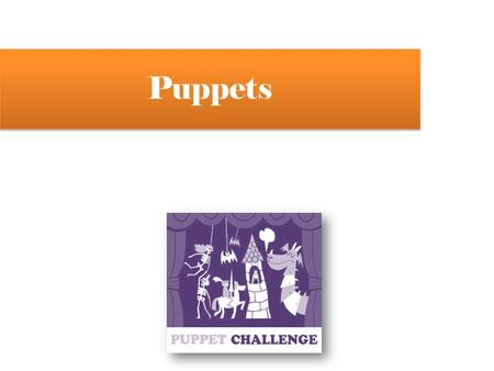 Puppets. WHAT´S A PUPPET? A puppet is an inanimate object or representational figure animated or manipulated by a puppeteer. It is used in puppetry, which.