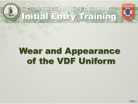 Slide 1 Wear and Appearance of the VDF Uniform Professional Military Education Initial Entry Training.
