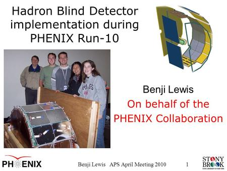 Benji Lewis APS April Meeting 20101 Hadron Blind Detector implementation during PHENIX Run-10 Benji Lewis On behalf of the PHENIX Collaboration.