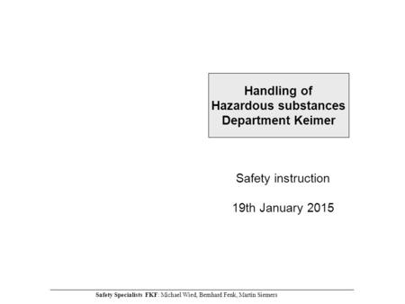 Safety instruction 19th January 2015 Handling of Hazardous substances Department Keimer ________________________________________________________________________________________________________________________.