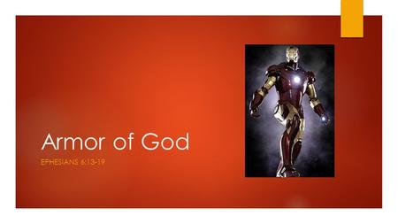 Armor of God EPHESIANS 6:13-19. The Armor piece by piece.