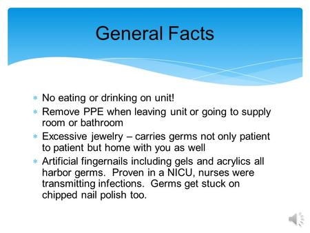  No eating or drinking on unit!  Remove PPE when leaving unit or going to supply room or bathroom  Excessive jewelry – carries germs not only patient.