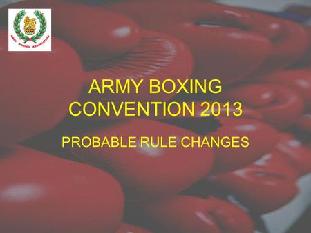 ARMY BOXING CONVENTION 2013 PROBABLE RULE CHANGES.