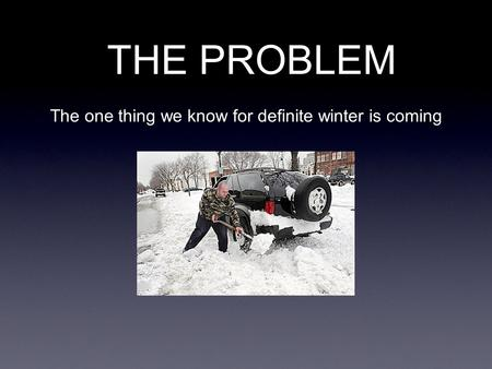 THE PROBLEM The one thing we know for definite winter is coming.