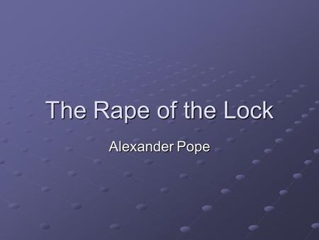 The Rape of the Lock Alexander Pope.