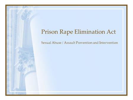 Prison Rape Elimination Act Sexual Abuse / Assault Prevention and Intervention.