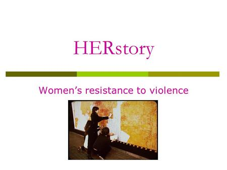 HERstory Women's resistance to violence.  The origins of the word rape are found in ancient Greece: to steal.  England: (beginning 1154), women were.