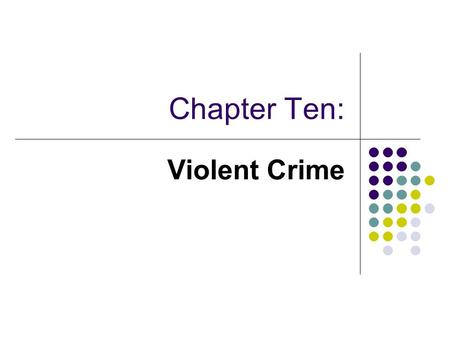 Chapter Ten: Violent Crime.