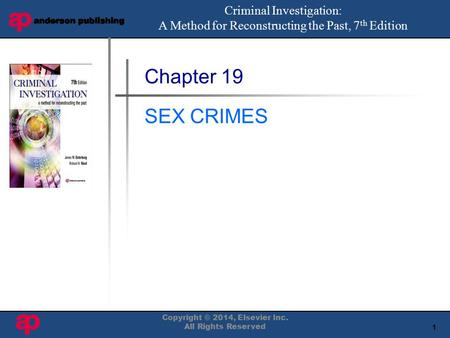 1 Book Cover Here Chapter 19 SEX CRIMES Criminal Investigation: A Method for Reconstructing the Past, 7 th Edition Copyright © 2014, Elsevier Inc. All.