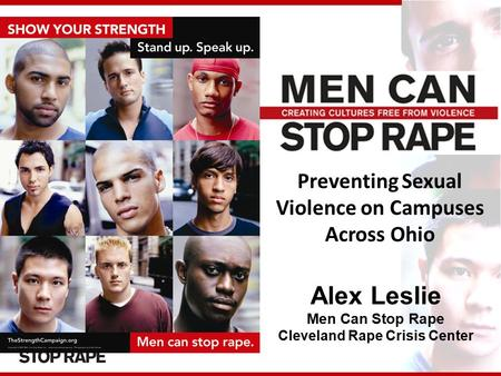 Preventing Sexual Violence on Campuses Across Ohio Alex Leslie Men Can Stop Rape Cleveland Rape Crisis Center.