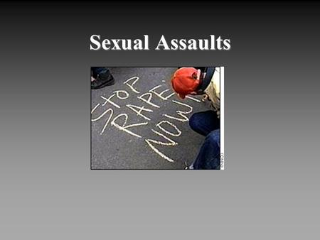 Sexual Assaults. THE PROBLEM The risk of being raped is four times greater for women aged 16 to 24 than any other age group. One in four college women.