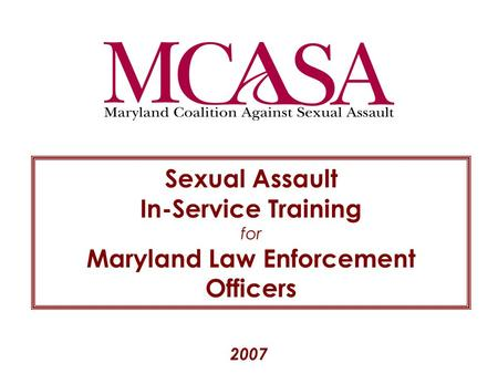 2007 Sexual Assault In-Service Training for Maryland Law Enforcement Officers.