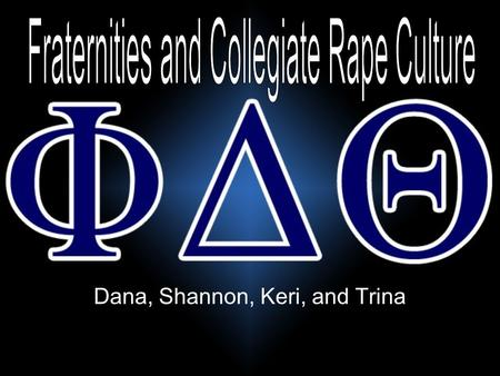 Dana, Shannon, Keri, and Trina. What is rape? Boys DefinitionGirls Definition The perpetration of an act of sexual intercourse with a female against her.