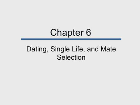 Chapter 6 Dating, Single Life, and Mate Selection.