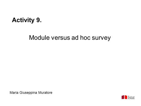 Activity 9. Module versus ad hoc survey Maria Giuseppina Muratore.