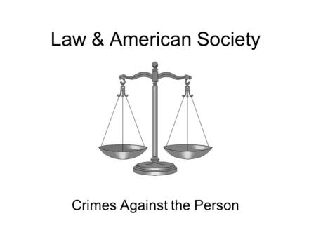 Law & American Society Crimes Against the Person.