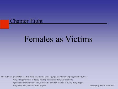 Chapter Eight Females as Victims This multimedia presentation and its contents are protected under copyright law. The following are prohibited by law: