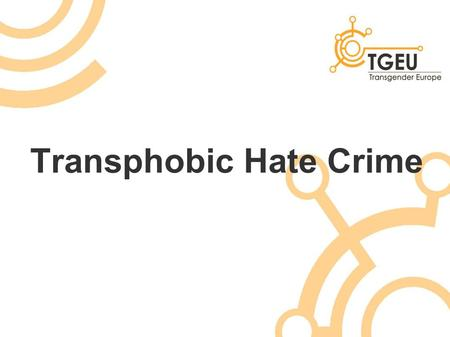 Transphobic Hate Crime. International Transgender Day of Remembrance Yesterday – 20 th November Taking place since 1998 - 13 years Remembers those killed.