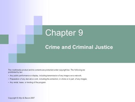 Copyright © Allyn & Bacon 2007 Chapter 9 Crime and Criminal Justice This multimedia product and its contents are protected under copyright law. The following.