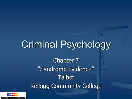"Criminal Psychology Chapter 7 ""Syndrome Evidence"" Talbot Kellogg Community College."