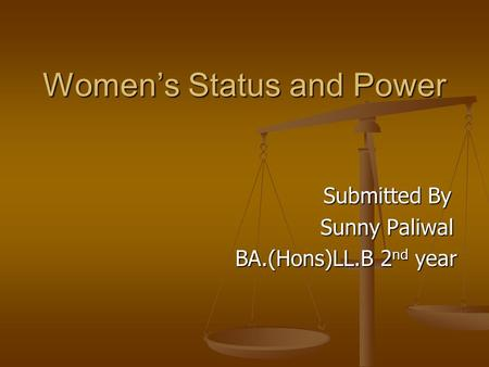 Women's Status and Power Submitted By Submitted By Sunny Paliwal Sunny Paliwal BA.(Hons)LL.B 2 nd year BA.(Hons)LL.B 2 nd year.